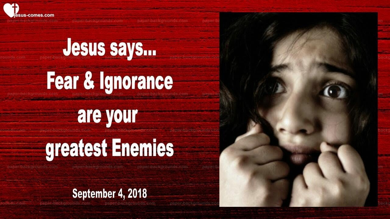 Fear Lack Of Knowledge Ignorance Are Your Greatest Enemies