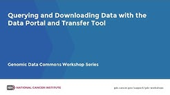 Querying and Downloading Data with the Data Portal and Transfer Tool: Genomic Data Commons Workshop