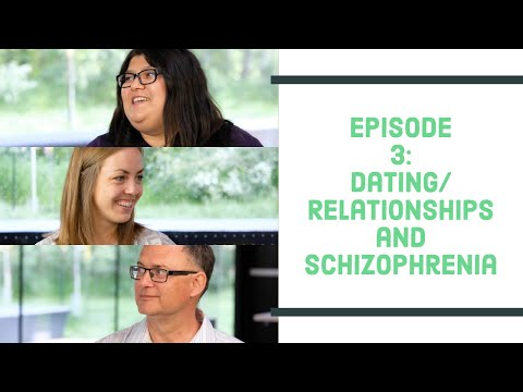 Talking With People Living With Schizophrenia - Episode 3: Dating And Relationships