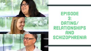 Talking with People Liטing with Schizophrenia - Episode 3: Dating and Relationships