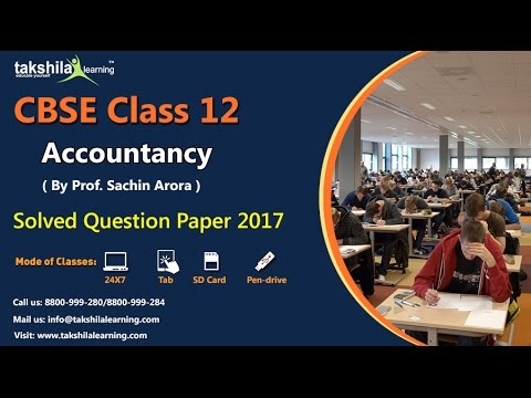 CBSE Class 12 Accountancy Solved Question Paper 2017 by Prof. Sachin Arora