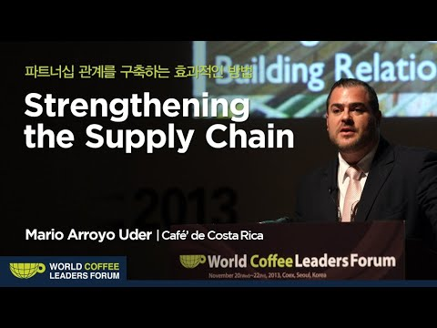 """[WCLF2013] Mario Arroyo Uder: """"Strengthening The Supply Chain: Building Relationships, Partnership"""""""