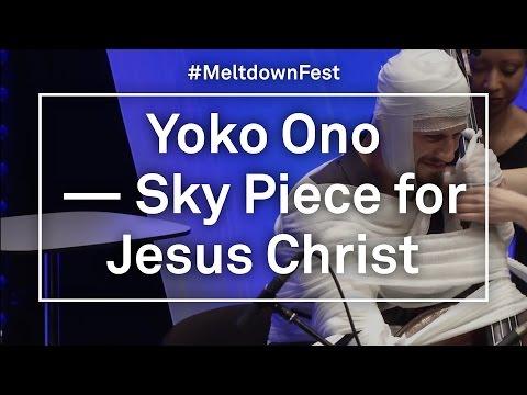 Yoko Ono's Meltdown | Yoko Ono - Sky Piece For Jesus Christ