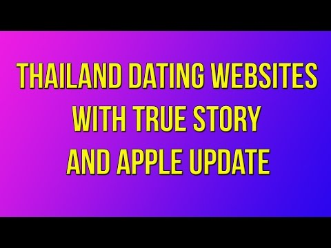 Thailand Dating Websites with True Story and APPLE Update