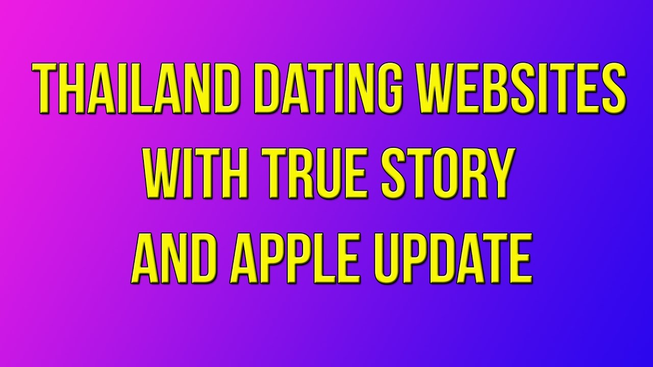 thailand dating websites Online dating & serious matchmaking • are you looking for a long-term relationship find someone online dating site for serious relationship your perfect.