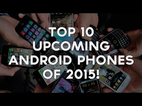 Top 10 Upcoming Android Phones Of 2015!