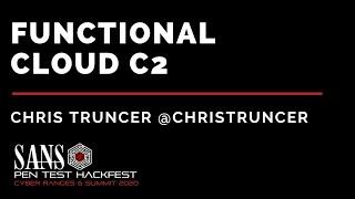 Functional Cloud C2 w/ Chris Truncer - SANS HackFest & Ranges Summit 2020