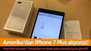 amerika da iphone 7 plus satın alıyoruz fiyat farkı ne kadar
