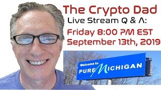 CryptoDad's Live Q. & A. Friday September 13th, 2019 Binance US is coming soon