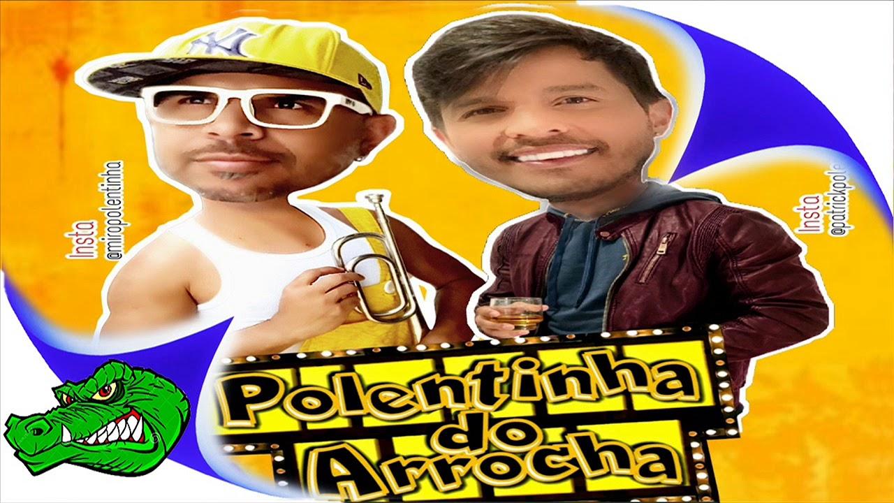 ARROCHA DO BAIXAR MUSICAS DE PARA POLENTINHA 2014