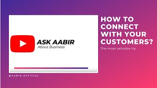 Ask Aabir - Business Foundations - How To Connect With Your Customers?