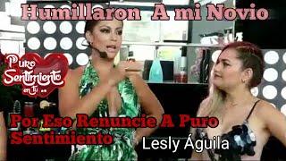 Lesly Águila Humillaron Ami Novio Por Eso Renuncie A Puro S...