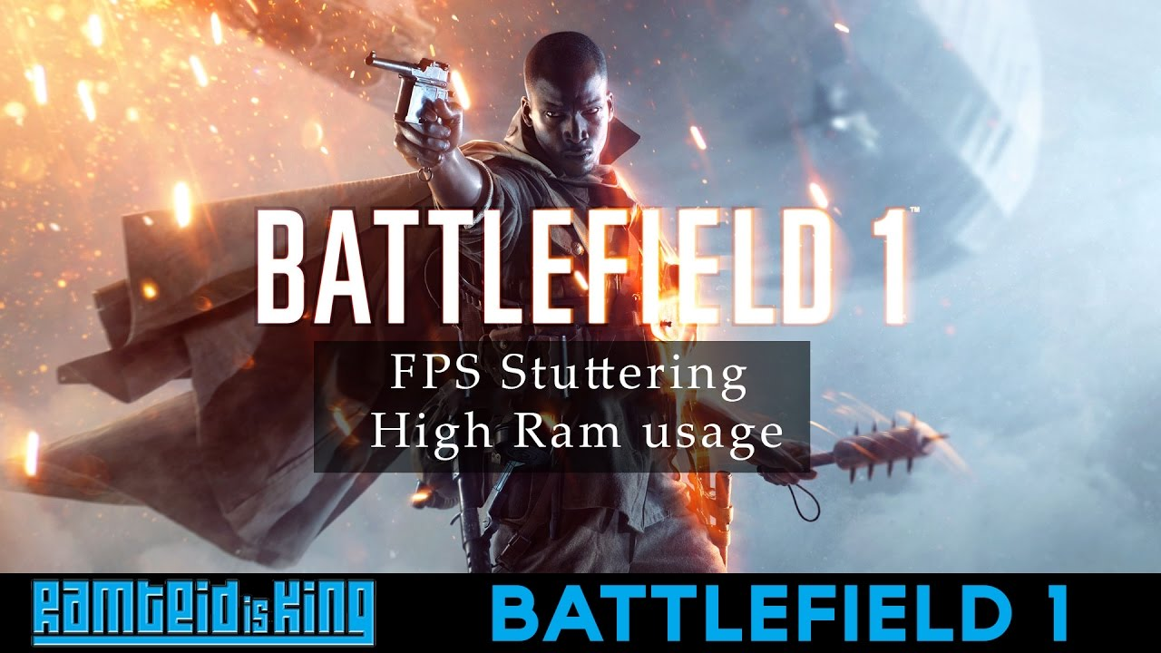 BATTLEFIELD 1 - FPS stuttering/drops and high ram usage possible fix