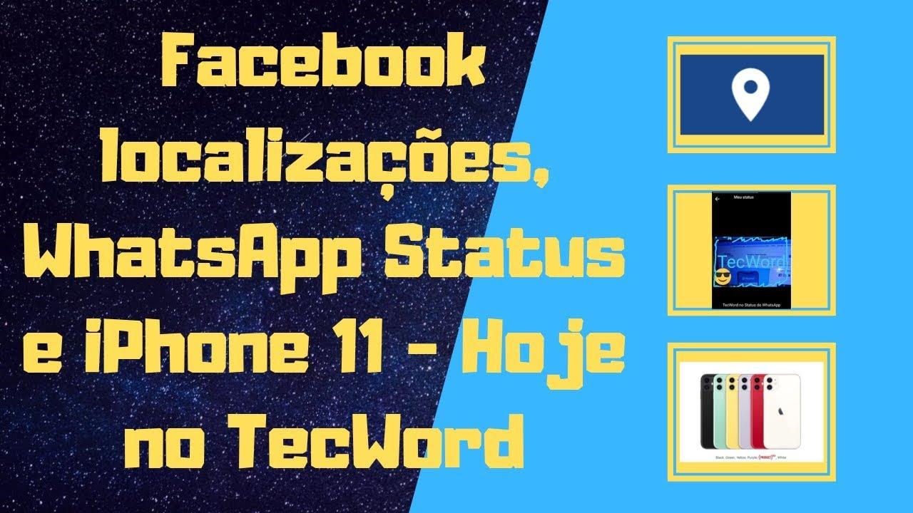 Facebook Localizações Whatsapp Status E Iphone 11 Hoje No Tecword