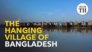 The 'hanging village' of Bangladesh: a testimony to climate crisis
