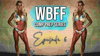 Ep 6: 6 WEEKS OUT  UPDATE &amp POSING TIPS  WBFF Comp Prep Series