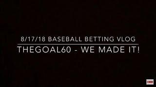 8-17-2018 Baseball Betting Vlog - Thegoal60