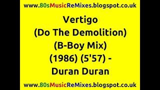 Vertigo (Do The Demolition) (B-Boy Mix) - Duran Duran