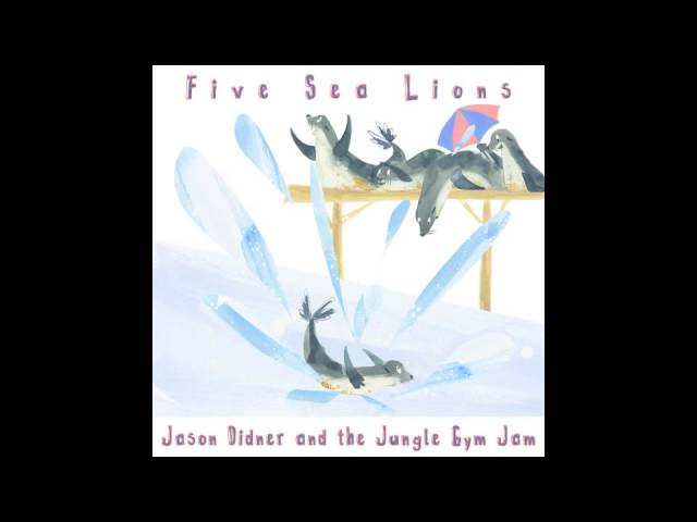 Five Sea Lions Single - by Jason Didner and the Jungle Gym Jam