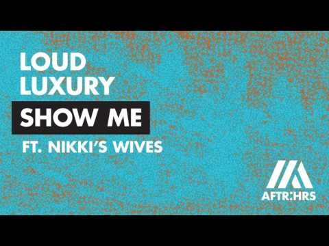 Loud Luxury ft. Nikki's Wives - Show Me [Out Now]