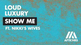 loud luxury ft nikkis wives   show me out now