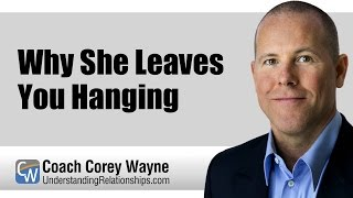 Why She Leaves You Hanging