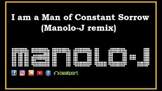I Am A Man Of Constant Sorrow (Manolo-J Remix)