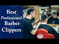 Best Professional Barber Clippers - Best Hair Clippers 2017