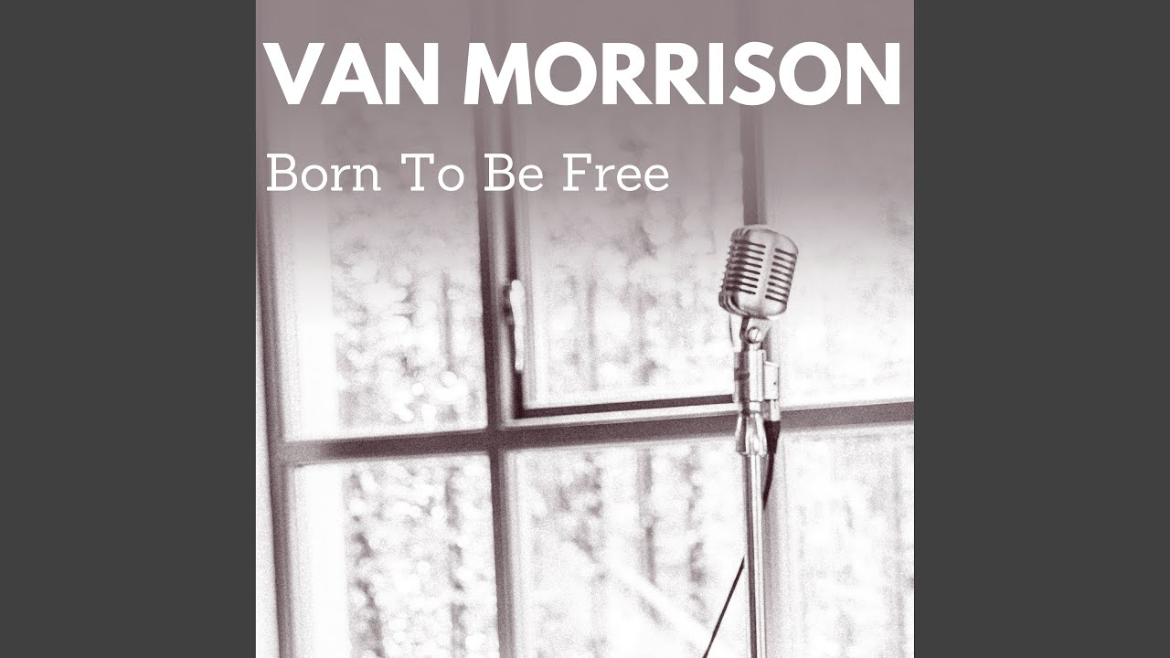 Van Morrison: Born to Be Free