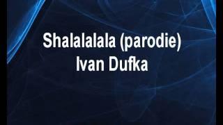 Shalalalala (parodie) - Ivan Dufka (Vengaboys) Karaoke tip