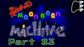 [PPP] Mean Bean Machine - Part 3 - Those Robots Need Pun-ished...