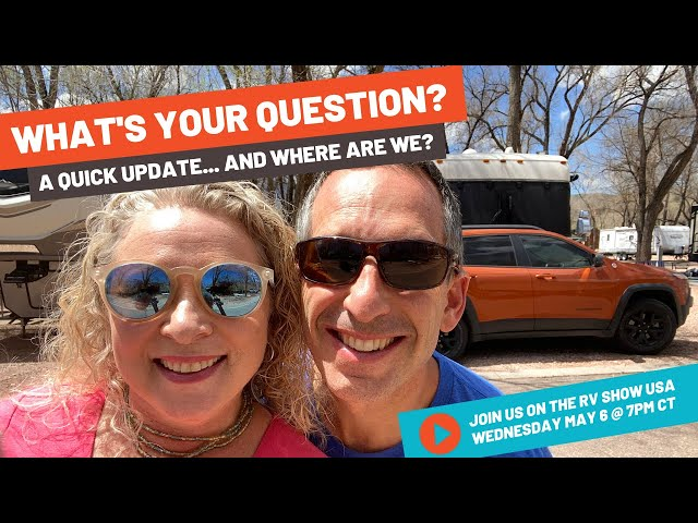 ASK US ANYTHING! WHERE ARE WE? WHAT'S NEWS? | CALL and We'll  Answer Your Questions on RV Show USA