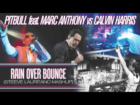 Pitbull feat. Marc Anthony vs Calvin Harris - Rain Over Bounce (Steeve Lauritano Mashup)