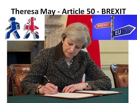 Theresa May : Triggered Article 50 For BREXIT : Good Bye European Union