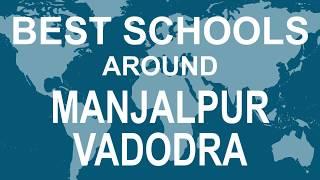 Best Schools around Manjalpur Vadodra   CBSE, Govt, Private, International   Total Padhai