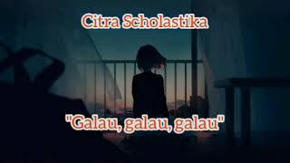 Citra Scholastika - Galau, galau, galau Lirik