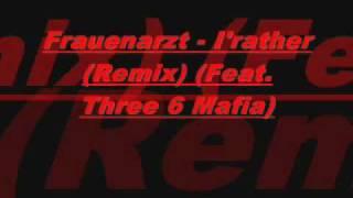 Frauenarzt - I'd Rather (Remix) (Feat. Three 6 Mafia)