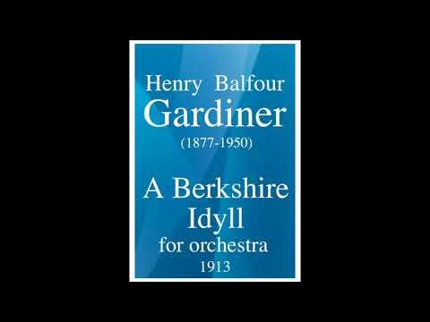 "Henry Balfour Gardiner (1877-1950) : ""A Berkshire Idyll"" for orchestra (1913)"