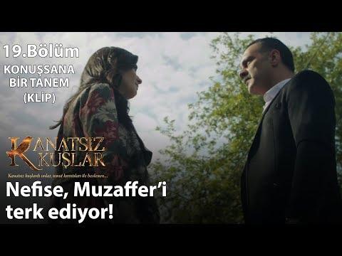 Nefise, Muzaffer'i terk ediyor! - Konuşsana Bir Tanem(Klip) - Kanatsız Kuşlar 19.Bölüm