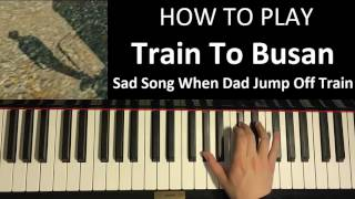 HOW TO PLAY - Train To Busan - Sad Song When Dad Jump Off Train (Piano Tutorial + SHEET MUSIC)
