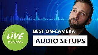 Best on-camera audio setups