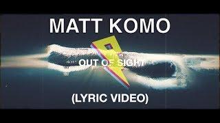 Matt Komo - Out of Sight [Lyric Video] ft. Emily Zeck (Proximity Release)