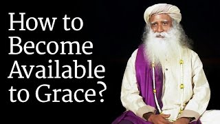 How to Become Available to Grace? Sadhguru