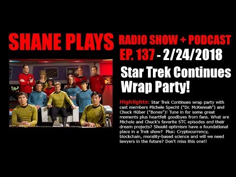 Star Trek Continues Wrap Party with Chuck Huber & Michele Specht!  Shane Plays Ep. 137