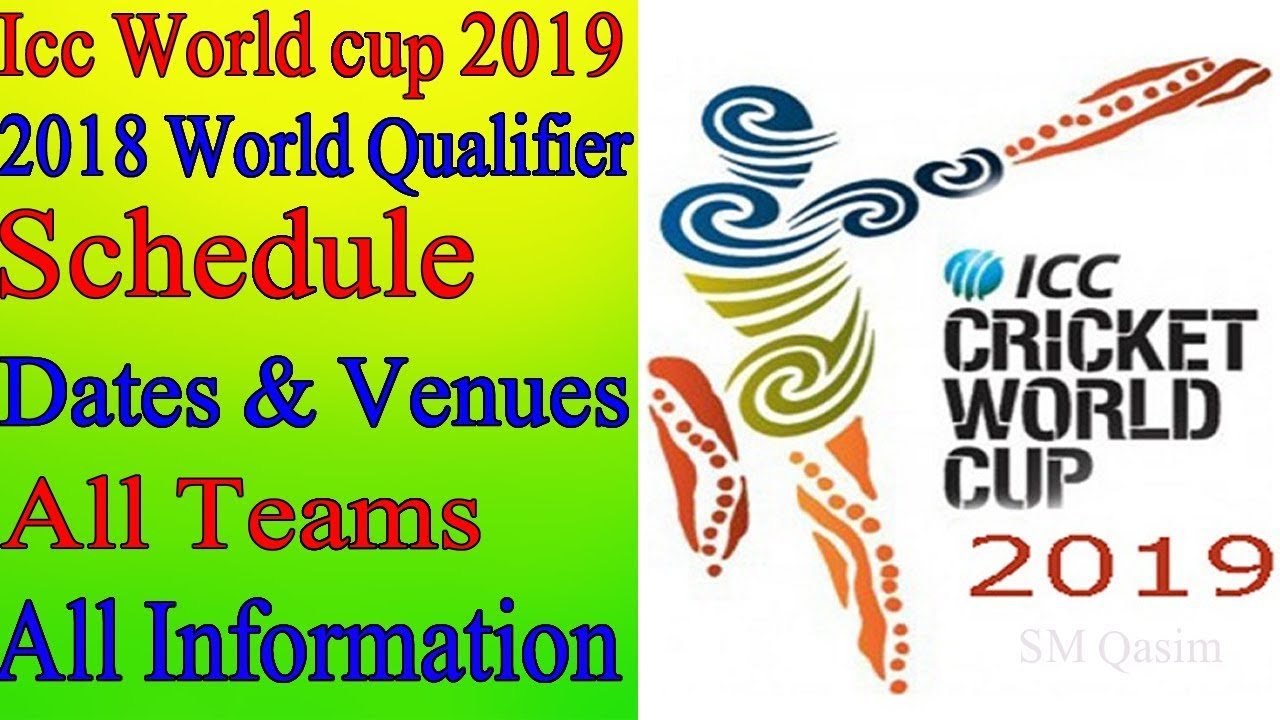 Icc Crictet World Cup 2019 Schedule, Date & Teams  | 2018 Cricket World Cup Qualifier