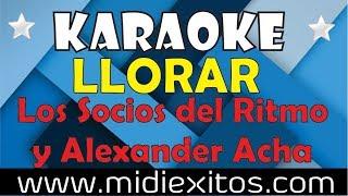 Llorar | Los Socios del Ritmo y Alexander Acha | Karaoke [HD] y Midi