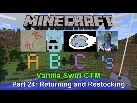 Minecraft ABC's - Vanilla Swirl CTM - Part 24: Returning and Restocking