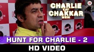 Hunt For Charlie 2 - Making | Charlie Kay Chakkar Mein