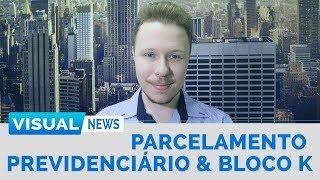BLOCO K & PARCELAMENTO PREVIDENCIÁRIO | Visual News