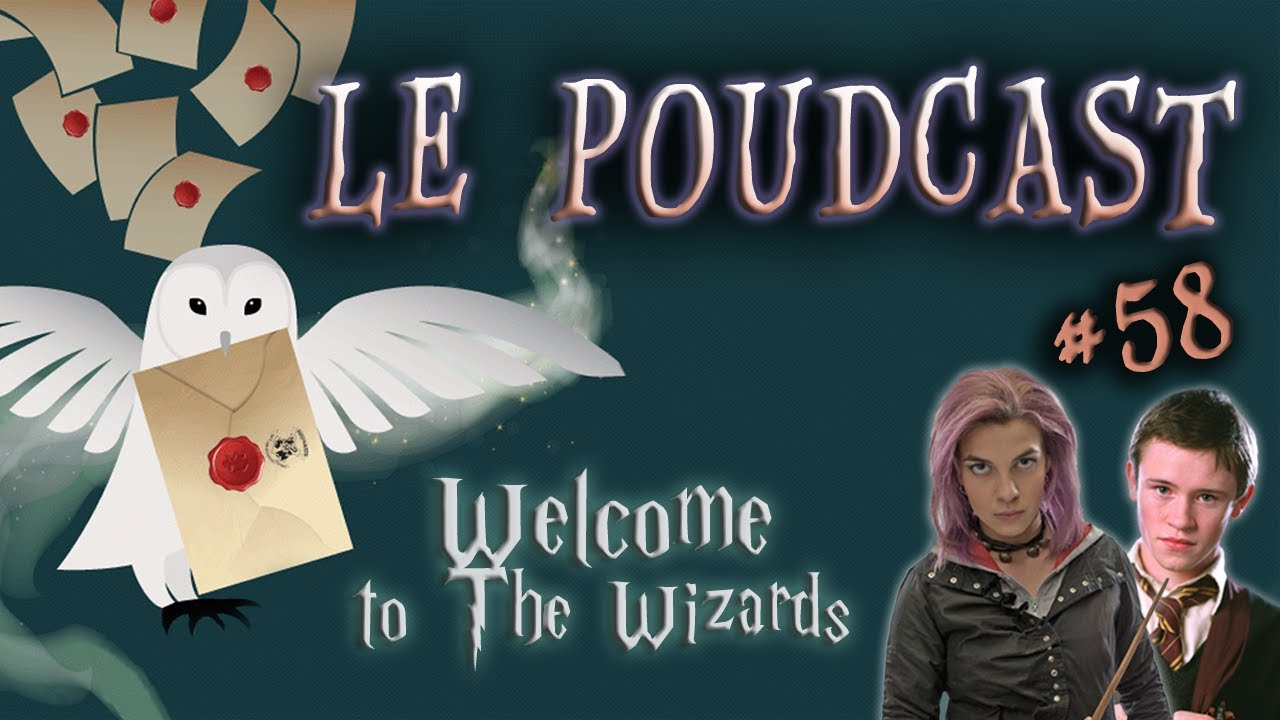 ◉ VIDEO ◉ Le Poudcast #58 : Welcome to the Wizards